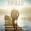 """Alex Campos estrena el video clip """"Bajo el sol"""" de su más reciente produccion """"Regreso a ti"""""""